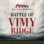 Military Moments | Battle of Vimy Ridge