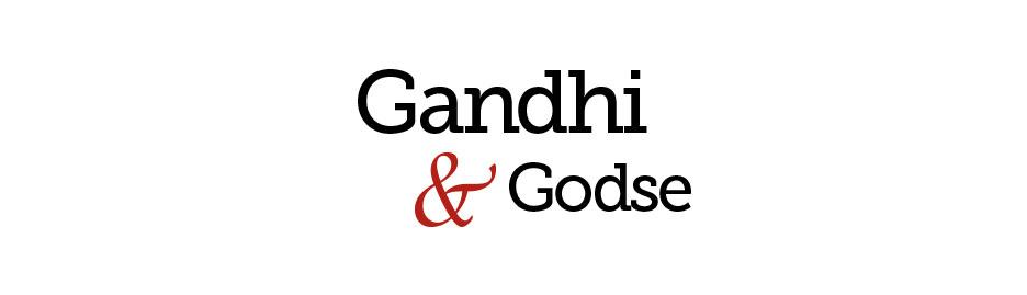 Heroes and Villains: Gandhi & Godse